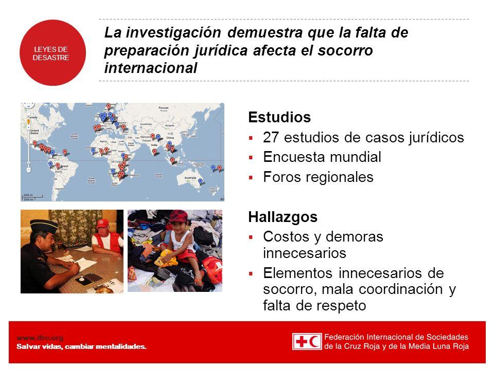 www.ifrc.org Salvar vidas, cambiar mentalidades. LEYES DE DESASTRE La investigación demuestra que la falta de preparación jurídica afecta el socorro i
