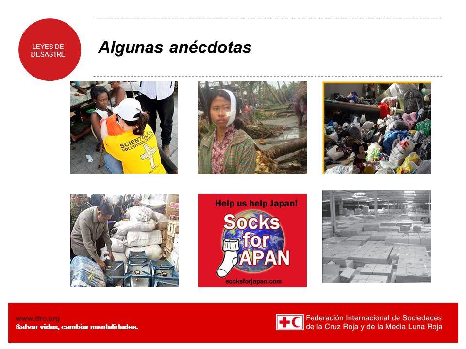 LEYES DE DESASTRE www.ifrc.org Salvar vidas, cambiar mentalidades. Algunas anécdotas
