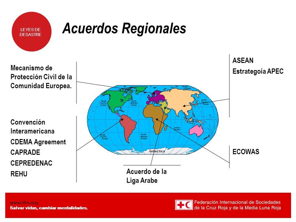 LEYES DE DESASTRE www.ifrc.org Salvar vidas, cambiar mentalidades. Acuerdos Regionales Convención Interamericana CDEMA Agreement CAPRADE CEPREDENAC RE