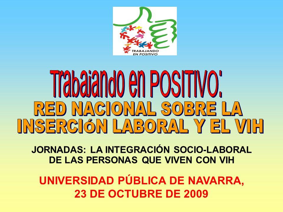 UNIVERSIDAD PÚBLICA DE NAVARRA, 23 DE OCTUBRE DE 2009 JORNADAS: LA INTEGRACIÓN SOCIO-LABORAL DE LAS PERSONAS QUE VIVEN CON VIH