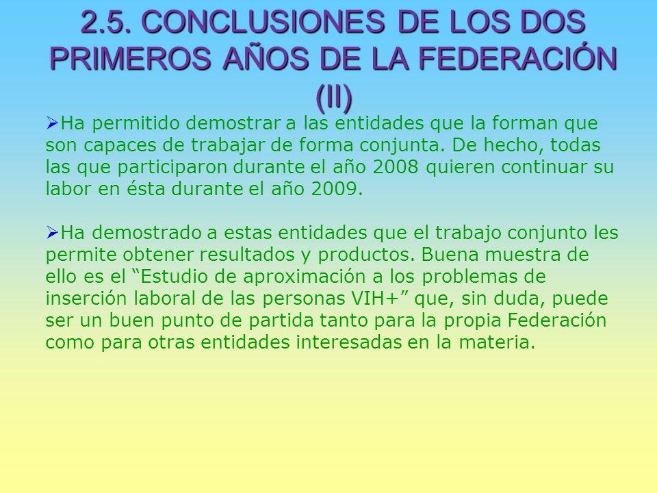 2.5. CONCLUSIONES DE LOS DOS PRIMEROS AÑOS DE LA FEDERACIÓN (II) Ha permitido demostrar a las entidades que la forman que son capaces de trabajar de f