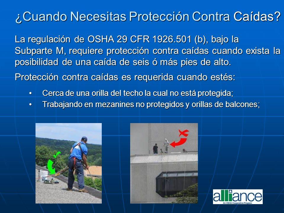 ¿Cuando Necesitas Protección Contra Caídas? La regulación de OSHA 29 CFR 1926.501 (b), bajo la Subparte M, requiere protección contra caídas cuando ex