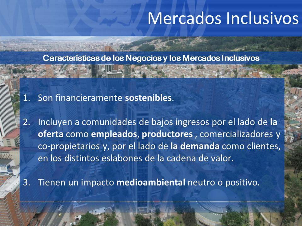 Mercados Inclusivos Características de los Negocios y los Mercados Inclusivos Mercados Inclusivos