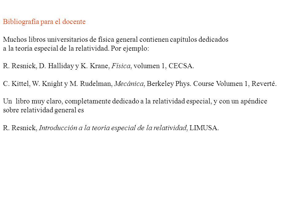 Bibliografía para el docente Muchos libros universitarios de física general contienen capítulos dedicados a la teoría especial de la relatividad. Por