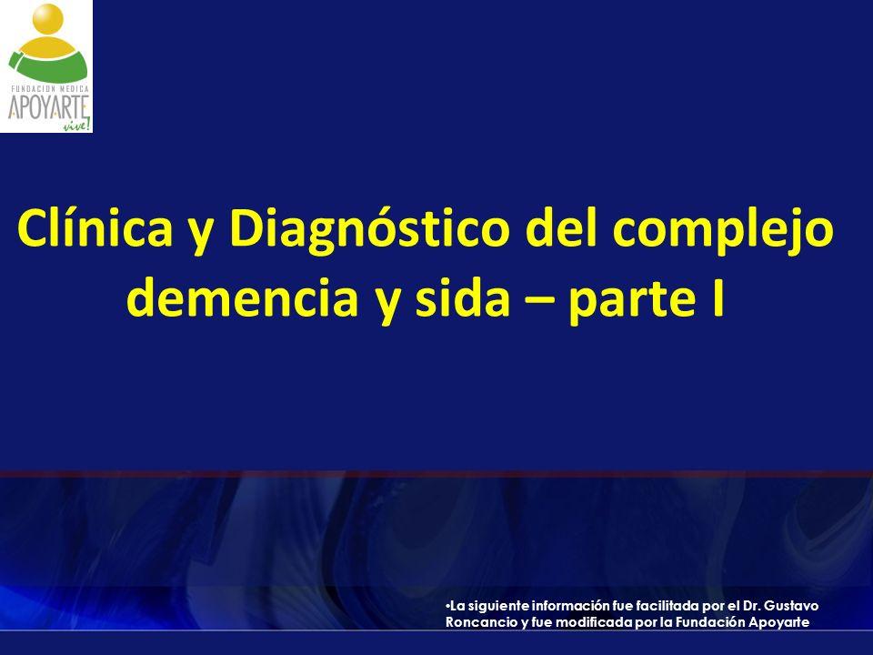 Clínica y Diagnóstico del complejo demencia y sida – parte I La siguiente información fue facilitada por el Dr. Gustavo Roncancio y fue modificada por