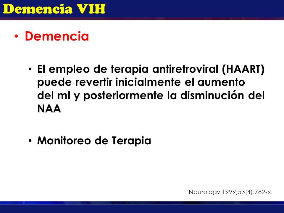 Demencia VIH Demencia El empleo de terapia antiretroviral (HAART) puede revertir inicialmente el aumento del mI y posteriormente la disminución del NA