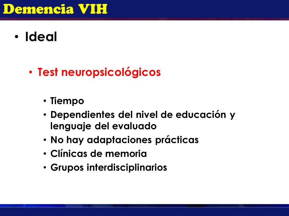 Demencia VIH Ideal Test neuropsicológicos Tiempo Dependientes del nivel de educación y lenguaje del evaluado No hay adaptaciones prácticas Clínicas de