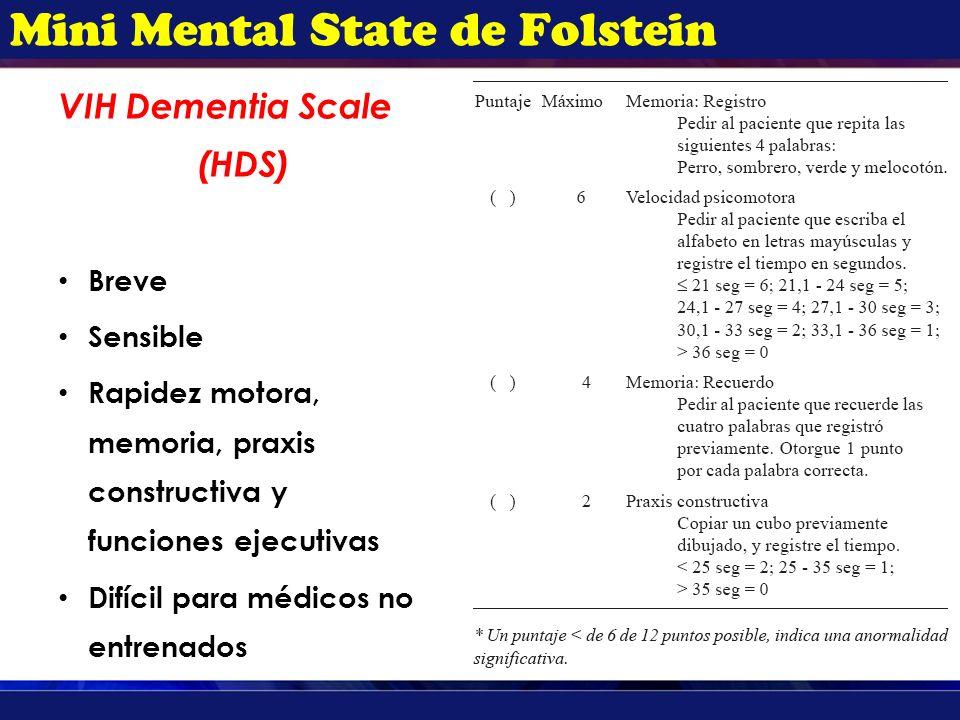 VIH Dementia Scale (HDS) Breve Sensible Rapidez motora, memoria, praxis constructiva y funciones ejecutivas Difícil para médicos no entrenados