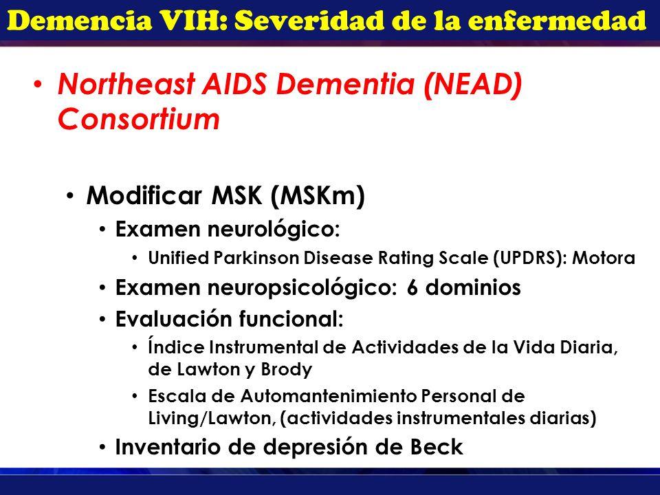 Demencia VIH: Severidad de la enfermedad Northeast AIDS Dementia (NEAD) Consortium Modificar MSK (MSKm) Examen neurológico: Unified Parkinson Disease