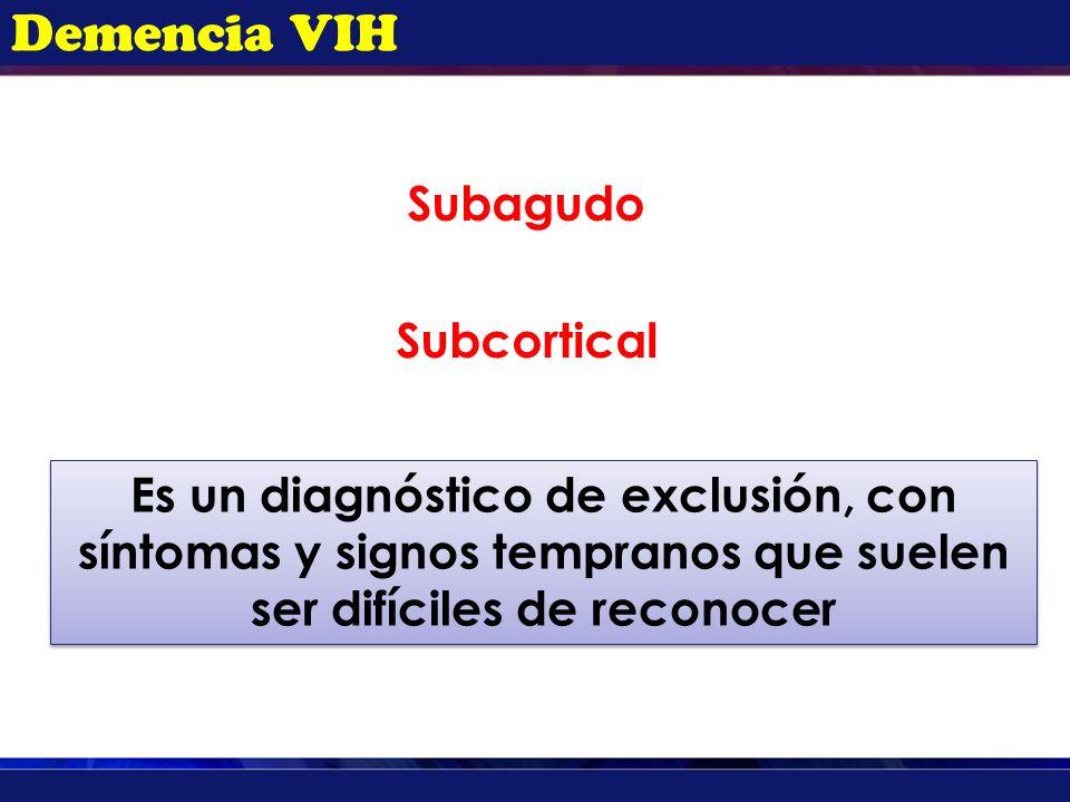 Demencia VIH Subagudo Subcortical Es un diagnóstico de exclusión, con síntomas y signos tempranos que suelen ser difíciles de reconocer