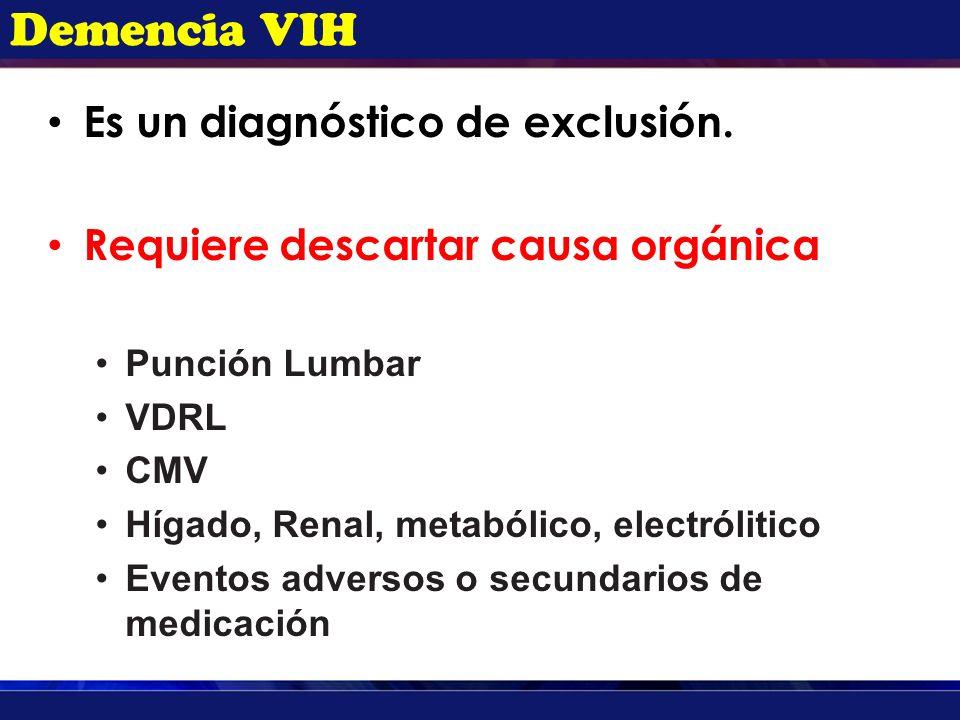 Demencia VIH Es un diagnóstico de exclusión. Requiere descartar causa orgánica Punción Lumbar VDRL CMV Hígado, Renal, metabólico, electrólitico Evento