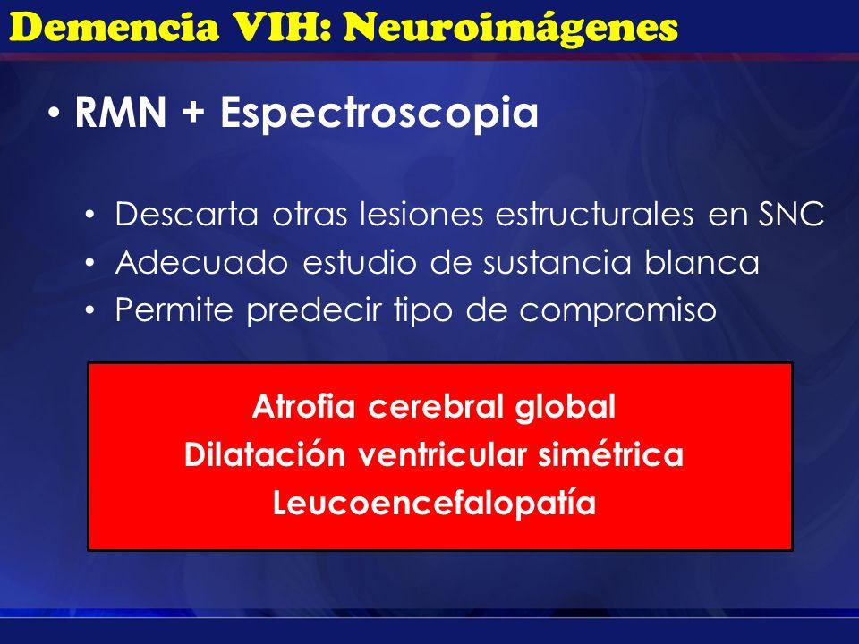 RMN + Espectroscopia Descarta otras lesiones estructurales en SNC Adecuado estudio de sustancia blanca Permite predecir tipo de compromiso Atrofia cer