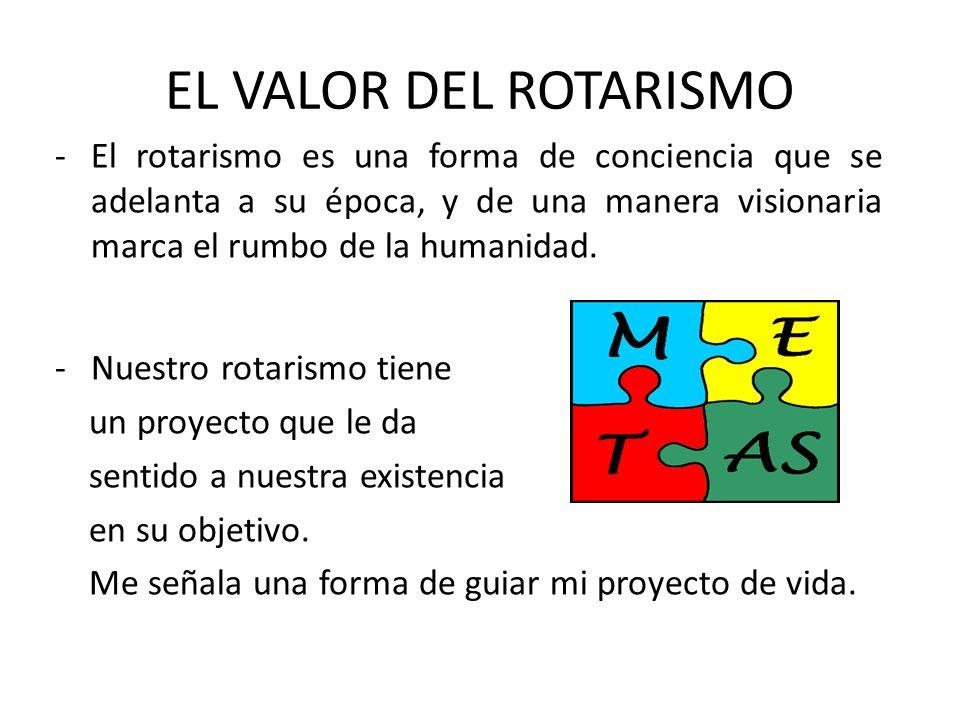 EL VALOR DEL ROTARISMO -El rotarismo es una forma de conciencia que se adelanta a su época, y de una manera visionaria marca el rumbo de la humanidad.