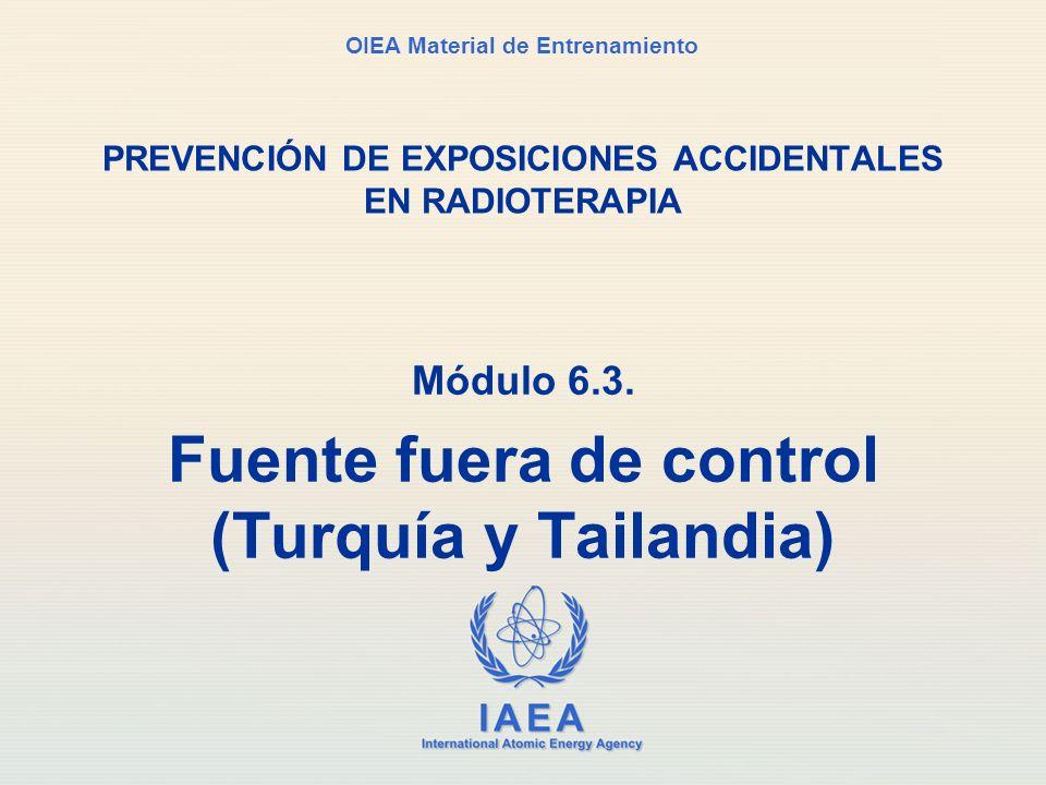 IAEA International Atomic Energy Agency OIEA Material de Entrenamiento PREVENCIÓN DE EXPOSICIONES ACCIDENTALES EN RADIOTERAPIA Módulo 6.3. Fuente fuer