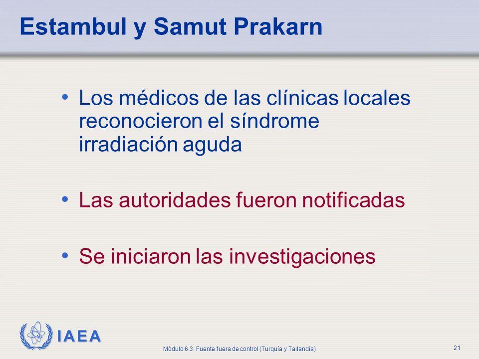 IAEA Módulo 6.3. Fuente fuera de control (Turquía y Tailandia) 21 Estambul y Samut Prakarn Los médicos de las clínicas locales reconocieron el síndrom