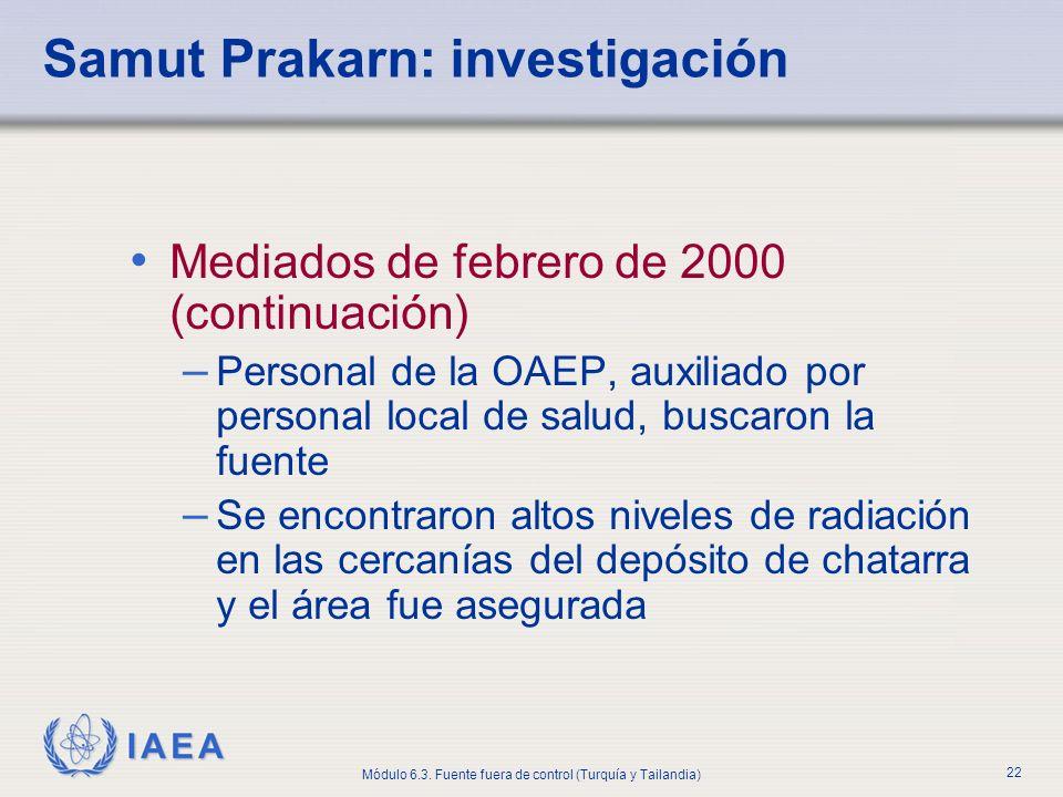 IAEA Módulo 6.3. Fuente fuera de control (Turquía y Tailandia) 22 Samut Prakarn: investigación Mediados de febrero de 2000 (continuación) – Personal d