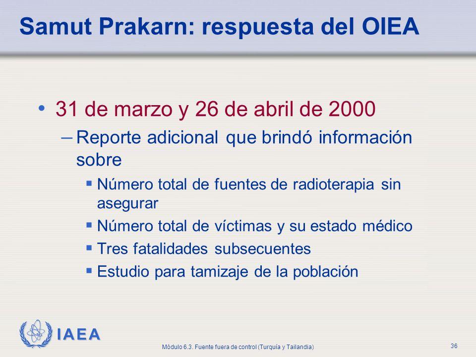 IAEA Módulo 6.3. Fuente fuera de control (Turquía y Tailandia) 36 Samut Prakarn: respuesta del OIEA 31 de marzo y 26 de abril de 2000 – Reporte adicio
