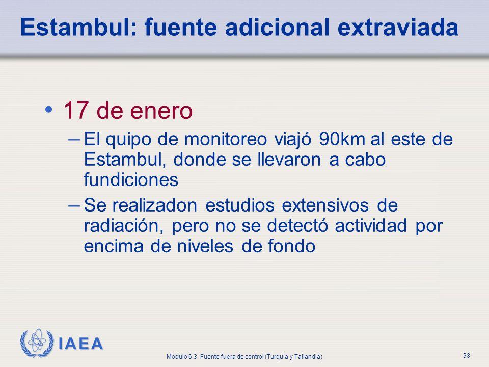 IAEA Módulo 6.3. Fuente fuera de control (Turquía y Tailandia) 38 Estambul: fuente adicional extraviada 17 de enero – El quipo de monitoreo viajó 90km