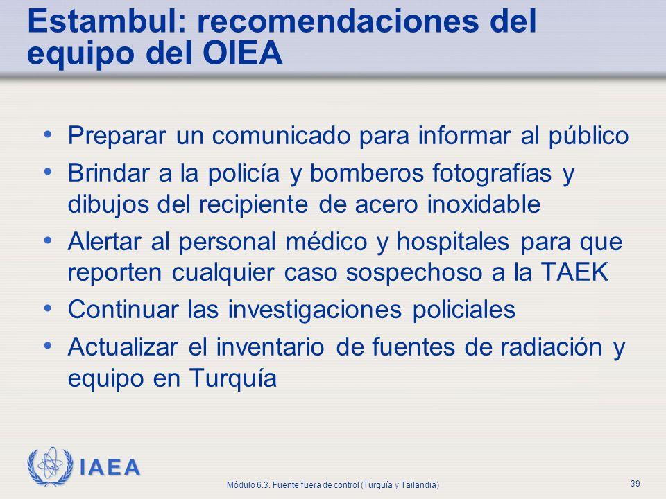 IAEA Módulo 6.3. Fuente fuera de control (Turquía y Tailandia) 39 Estambul: recomendaciones del equipo del OIEA Preparar un comunicado para informar a