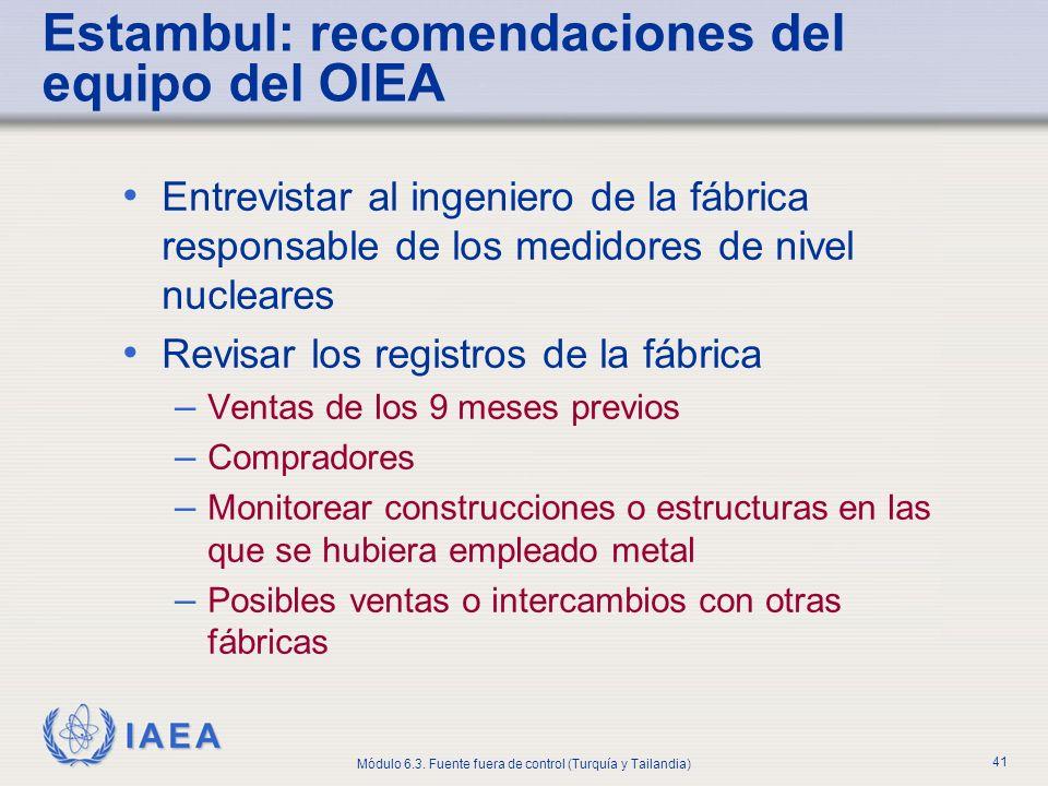 IAEA Módulo 6.3. Fuente fuera de control (Turquía y Tailandia) 41 Entrevistar al ingeniero de la fábrica responsable de los medidores de nivel nuclear