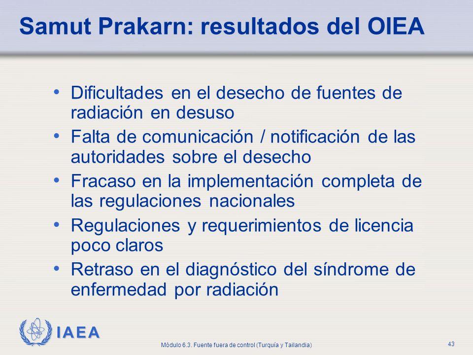 IAEA Módulo 6.3. Fuente fuera de control (Turquía y Tailandia) 43 Samut Prakarn: resultados del OIEA Dificultades en el desecho de fuentes de radiació