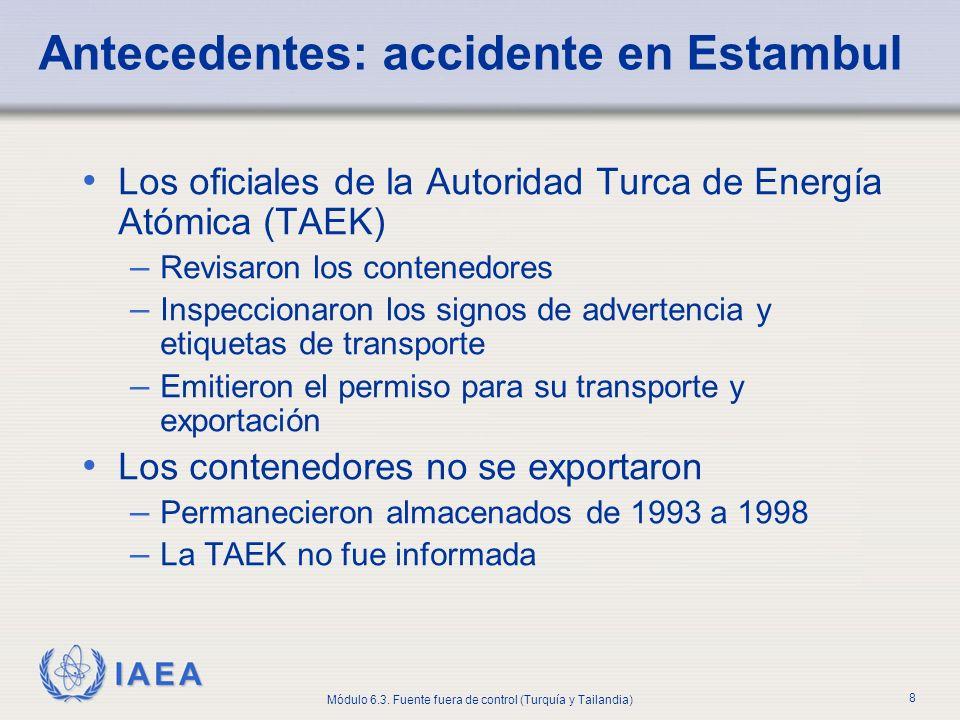 IAEA Módulo 6.3. Fuente fuera de control (Turquía y Tailandia) 8 Antecedentes: accidente en Estambul Los oficiales de la Autoridad Turca de Energía At