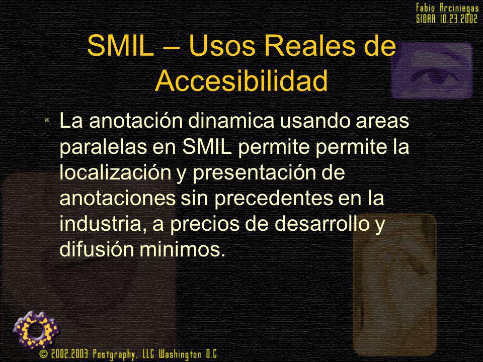 SMIL – Usos Reales de Accesibilidad La anotación dinamica usando areas paralelas en SMIL permite permite la localización y presentación de anotaciones