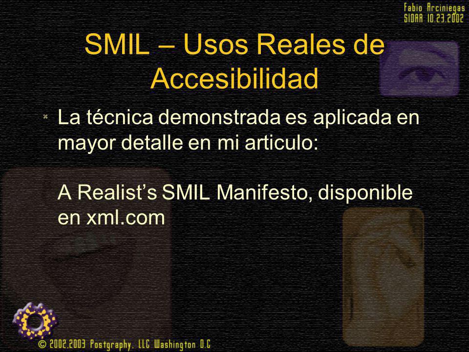 SMIL – Usos Reales de Accesibilidad La técnica demonstrada es aplicada en mayor detalle en mi articulo: A Realists SMIL Manifesto, disponible en xml.c