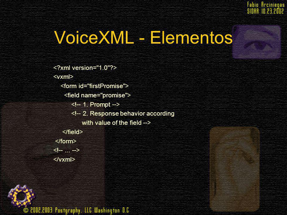 VoiceXML - Elementos <!-- 2. Response behavior according with value of the field -->