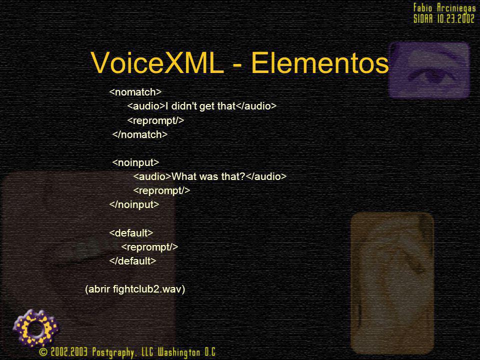 VoiceXML - Elementos I didn't get that What was that? (abrir fightclub2.wav)