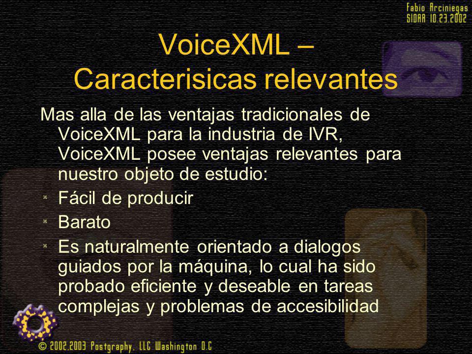 VoiceXML – Caracterisicas relevantes Mas alla de las ventajas tradicionales de VoiceXML para la industria de IVR, VoiceXML posee ventajas relevantes p