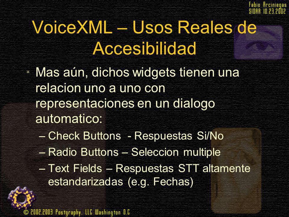 VoiceXML – Usos Reales de Accesibilidad Mas aún, dichos widgets tienen una relacion uno a uno con representaciones en un dialogo automatico: –Check Bu
