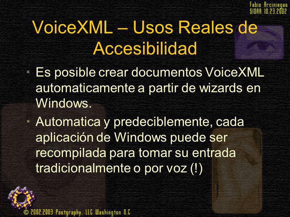 VoiceXML – Usos Reales de Accesibilidad Es posible crear documentos VoiceXML automaticamente a partir de wizards en Windows. Automatica y predecibleme