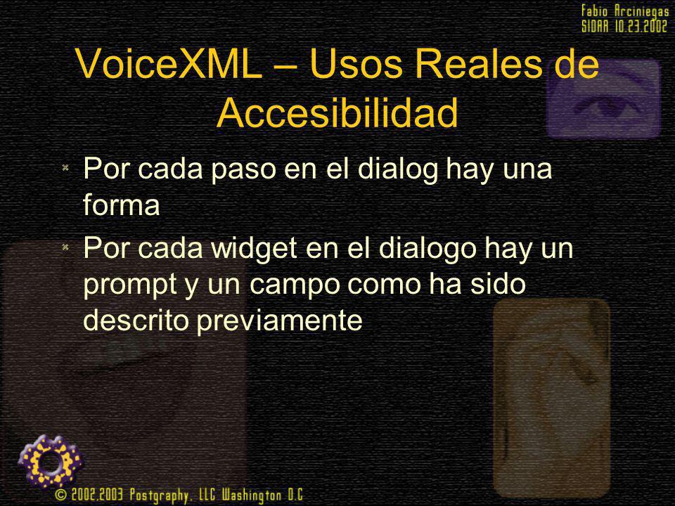 VoiceXML – Usos Reales de Accesibilidad Por cada paso en el dialog hay una forma Por cada widget en el dialogo hay un prompt y un campo como ha sido d
