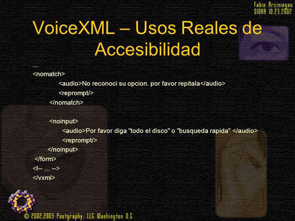 VoiceXML – Usos Reales de Accesibilidad... No reconoci su opcion. por favor repitala Por favor diga
