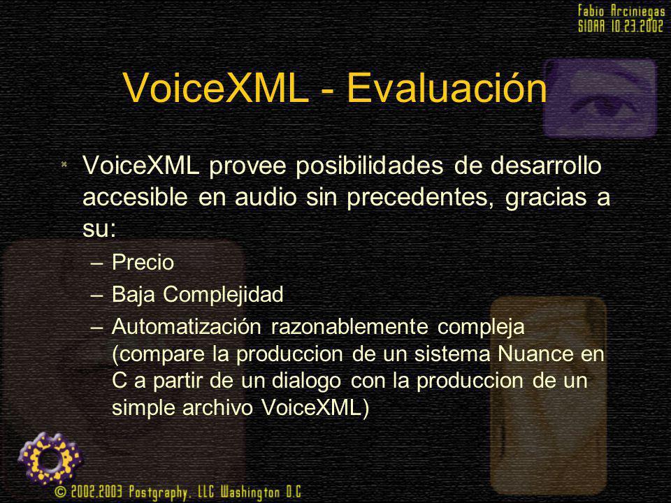 VoiceXML - Evaluación VoiceXML provee posibilidades de desarrollo accesible en audio sin precedentes, gracias a su: –Precio –Baja Complejidad –Automat