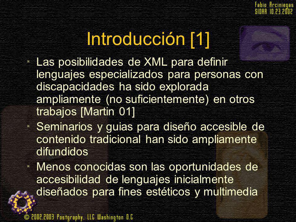 Introducción [1] Las posibilidades de XML para definir lenguajes especializados para personas con discapacidades ha sido explorada ampliamente (no suf