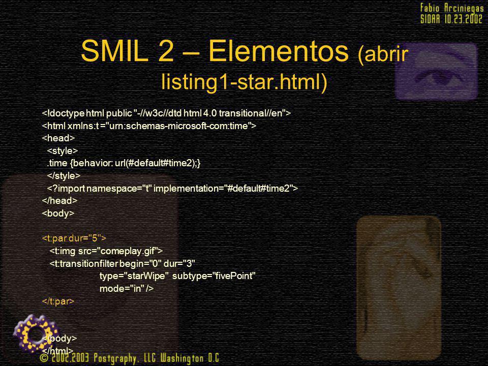 SMIL 2 – Elementos (abrir listing1-star.html).time {behavior: url(#default#time2);} <t:transitionfilter begin=