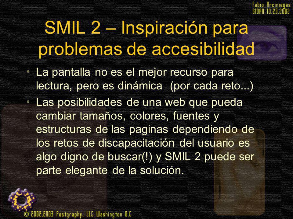 SMIL 2 – Inspiración para problemas de accesibilidad La pantalla no es el mejor recurso para lectura, pero es dinámica (por cada reto...) Las posibili