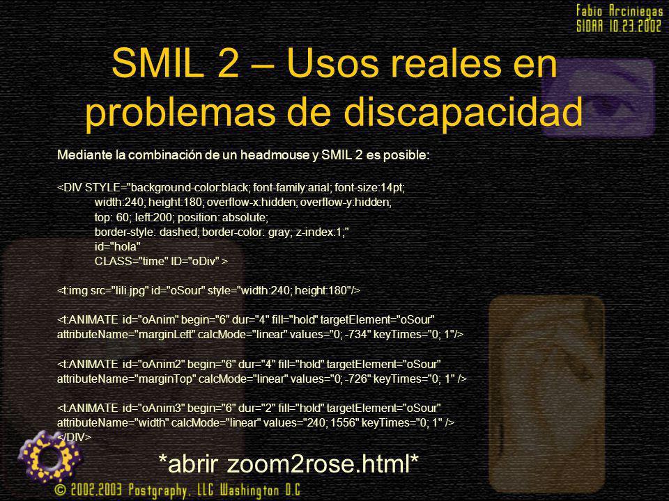 SMIL 2 – Usos reales en problemas de discapacidad Mediante la combinación de un headmouse y SMIL 2 es posible: <DIV STYLE=