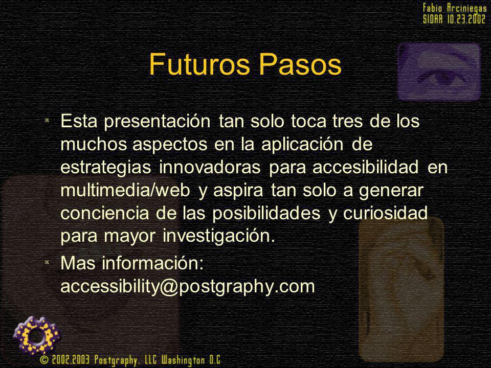 Futuros Pasos Esta presentación tan solo toca tres de los muchos aspectos en la aplicación de estrategias innovadoras para accesibilidad en multimedia