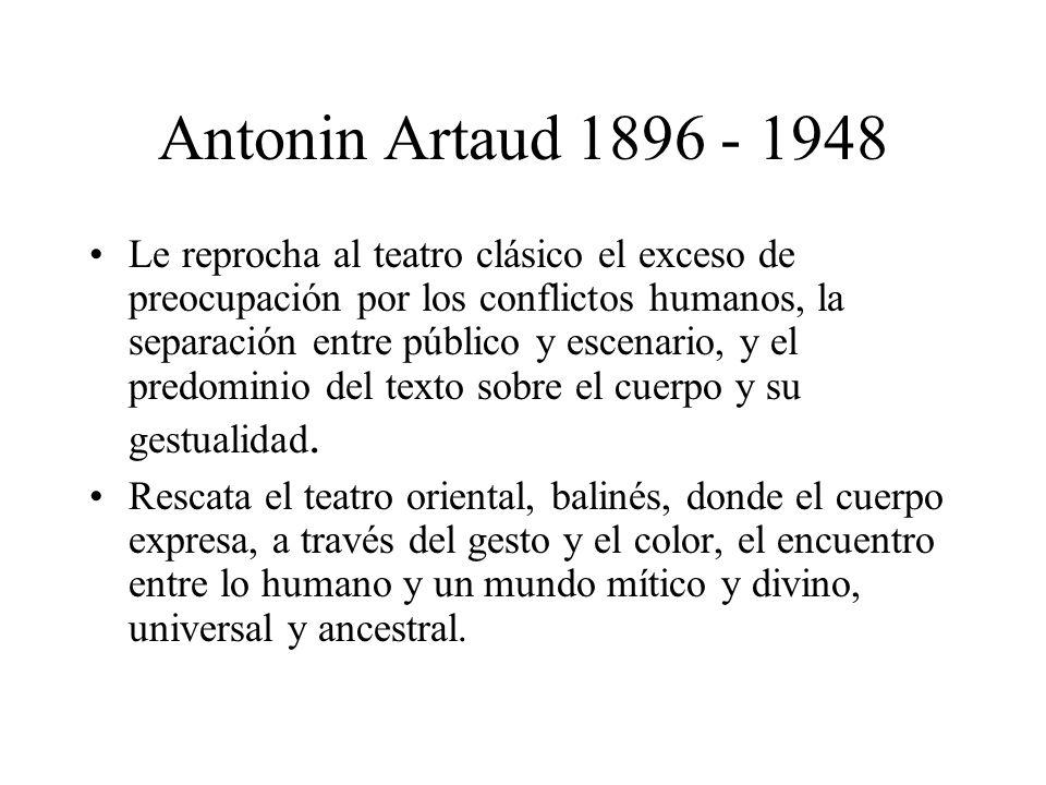 Antonin Artaud 1896 - 1948 Le reprocha al teatro clásico el exceso de preocupación por los conflictos humanos, la separación entre público y escenario