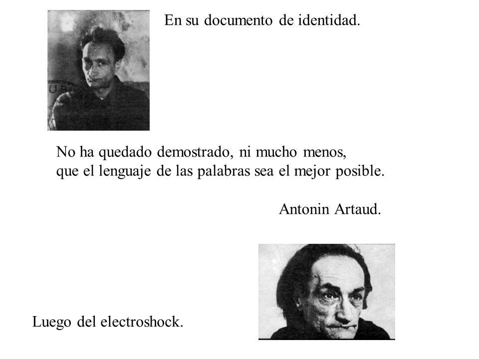 No ha quedado demostrado, ni mucho menos, que el lenguaje de las palabras sea el mejor posible. Antonin Artaud. En su documento de identidad. Luego de