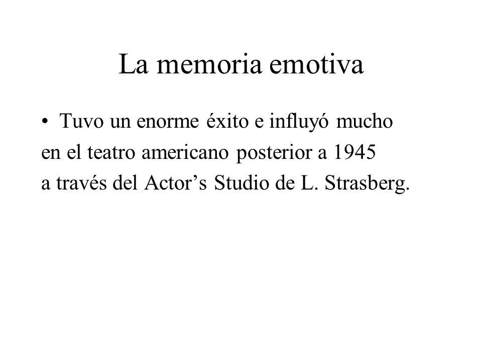 La memoria emotiva Tuvo un enorme éxito e influyó mucho en el teatro americano posterior a 1945 a través del Actors Studio de L. Strasberg.