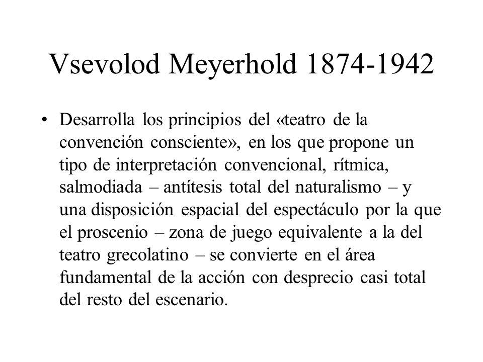 Vsevolod Meyerhold 1874-1942 Desarrolla los principios del «teatro de la convención consciente», en los que propone un tipo de interpretación convenci