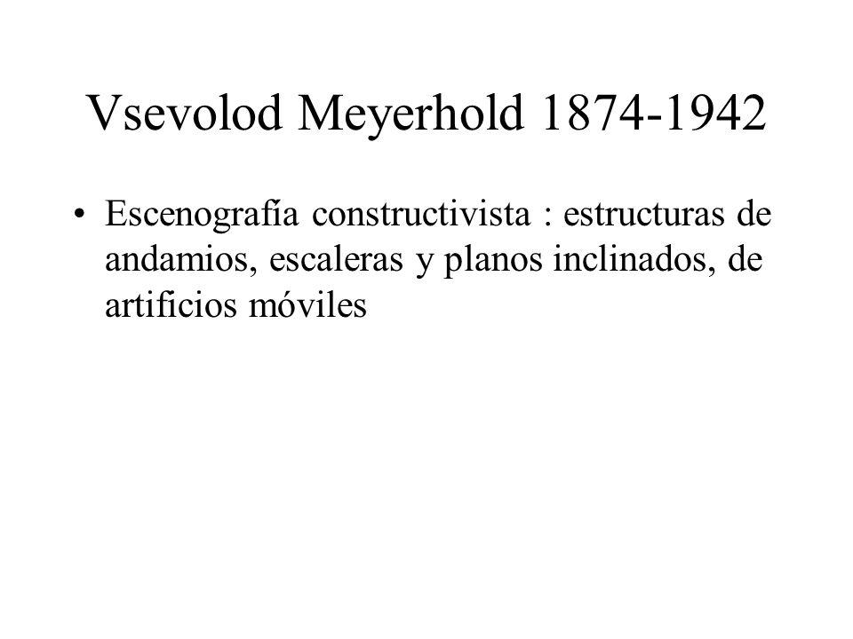 Vsevolod Meyerhold 1874-1942 Escenografía constructivista : estructuras de andamios, escaleras y planos inclinados, de artificios móviles