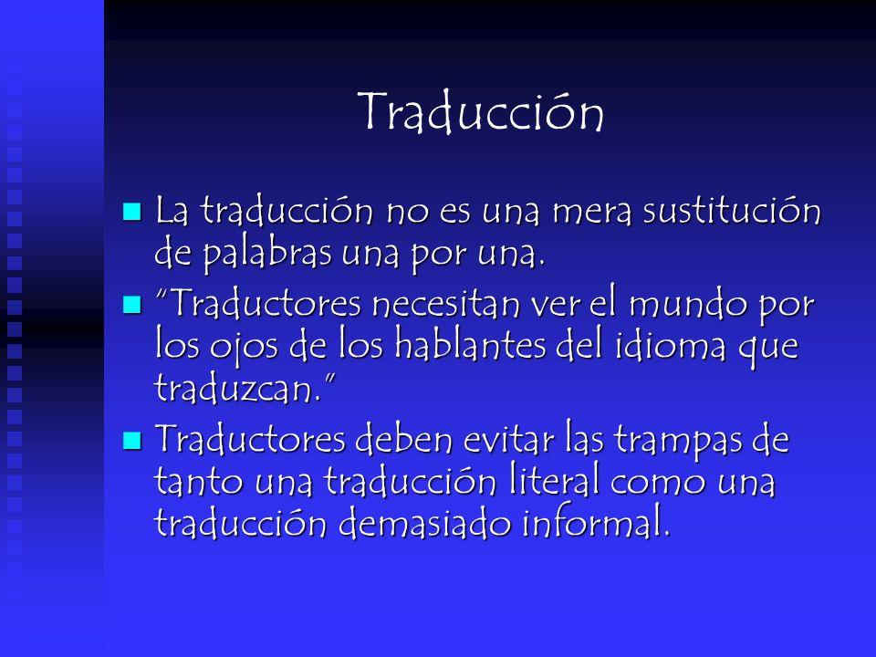 Traducción La traducción no es una mera sustitución de palabras una por una. La traducción no es una mera sustitución de palabras una por una. Traduct