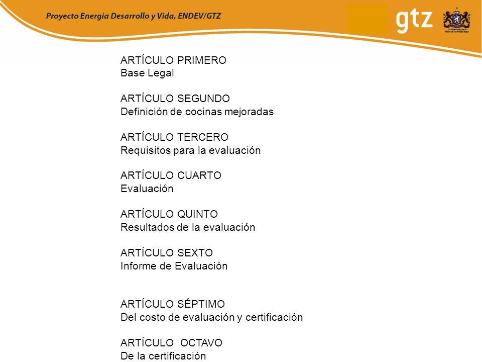 ARTÍCULO PRIMERO Base Legal ARTÍCULO SEGUNDO Definición de cocinas mejoradas ARTÍCULO TERCERO Requisitos para la evaluación ARTÍCULO CUARTO Evaluación