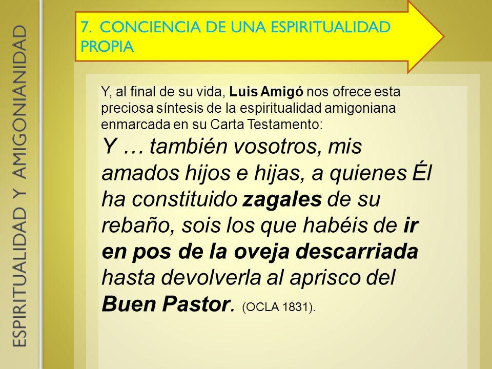 7. CONCIENCIA DE UNA ESPIRITUALIDAD PROPIA Y, al final de su vida, Luis Amigó nos ofrece esta preciosa síntesis de la espiritualidad amigoniana enmarc