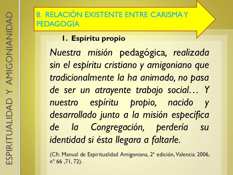 8. RELACIÓN EXISTENTE ENTRE CARISMA Y PEDAGOGÍA 1. Espíritu propio Nuestra misión pedagógica, realizada sin el espíritu cristiano y amigoniano que tra